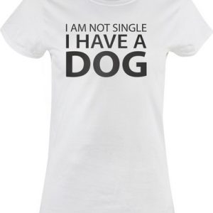 Tričko dámské I am not single I have a dog